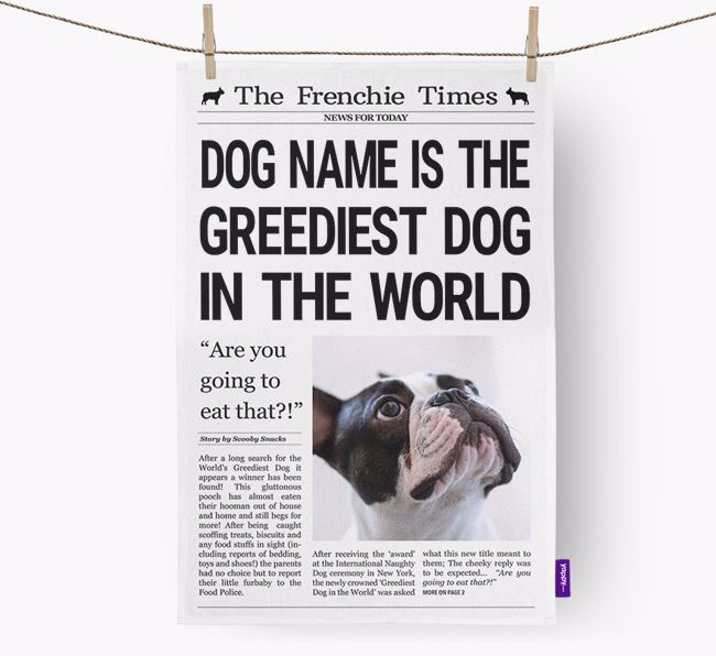 The Frenchie Times 'Greediest Dog In The World' Personalised Tea Towel