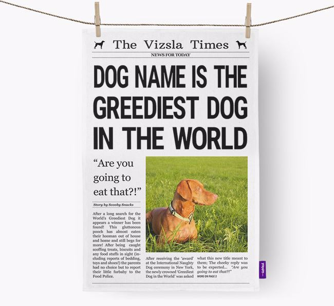 The Vizsla Times 'Greediest Dog In The World' Personalised Tea Towel
