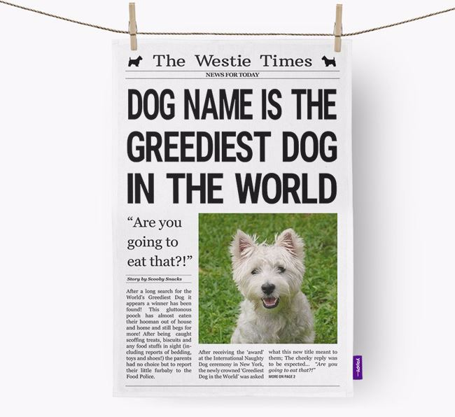 The Westie Times 'Greediest Dog In The World' Personalised Tea Towel