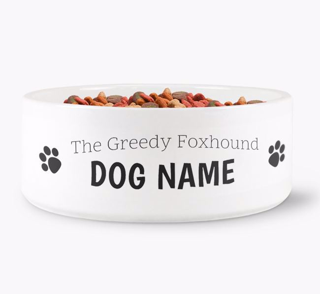 'Your Dog the greedy Foxhound' Dog Bowl