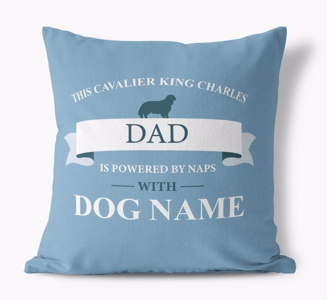 'This Cavalier King Charles Dad Is Powered by Naps With...' - Personalized Canvas Pillow