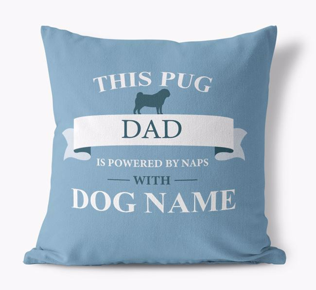 'This Pug Dad Is Powered by Naps With...' - Personalized Canvas Pillow
