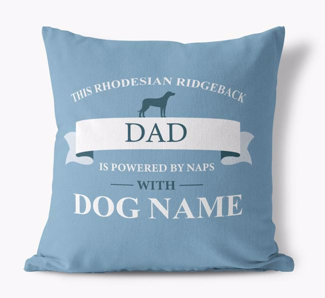 'This Rhodesian Ridgeback Dad Is Powered by Naps With...' - Personalized Canvas Pillow