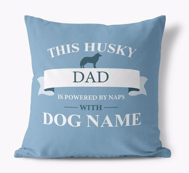'This Husky Dad Is Powered by Naps With...' - Personalised Canvas Cushion