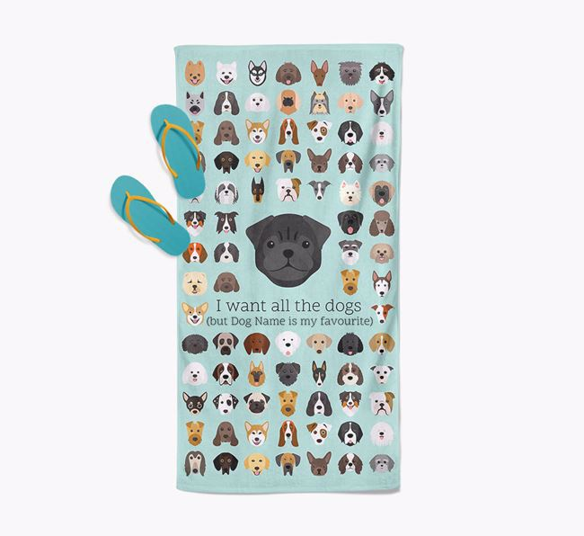 'I Want All The Dogs' - Personalised Pug Towel