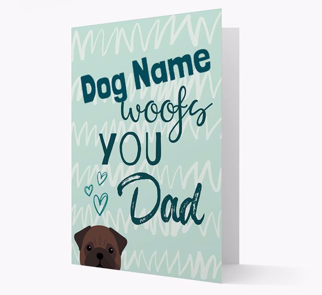 Personalised Pug 'Your Dog woofs you, Dad' Card