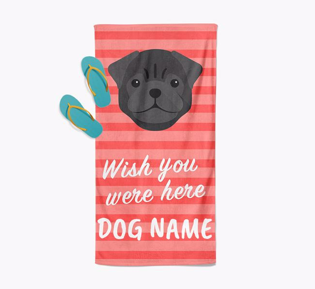 Personalised 'Wish you were here' with Pug Towel