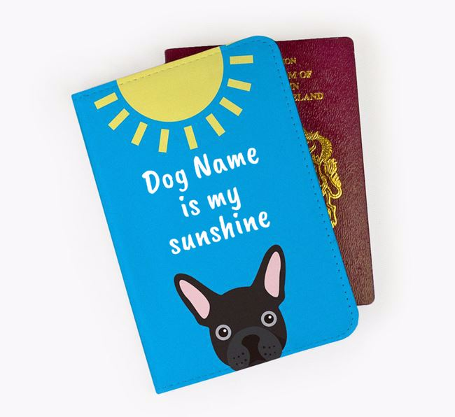 Personalised Passport Cover 'Your Dog is my sunshine' with French Bulldog Icon