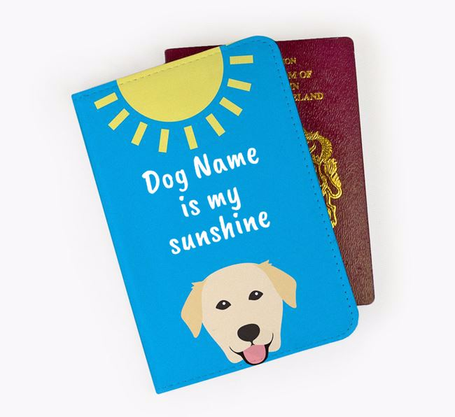 Personalised Passport Cover 'Your Dog is my sunshine' with Golden Labrador Icon