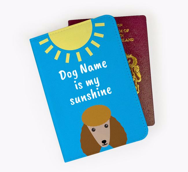 Personalised Passport Cover 'Your Dog is my sunshine' with Poodle Icon